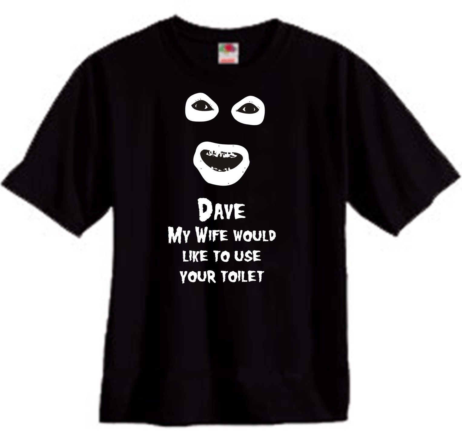 Dave my wife would like to use your toilet